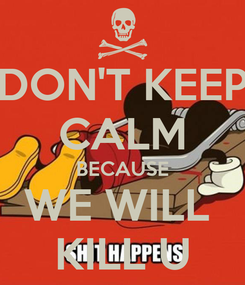 Poster: DON'T KEEP CALM BECAUSE WE WILL  KILL U