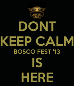 Poster: DONT KEEP CALM BOSCO FEST '13 IS HERE