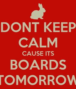 Poster: DONT KEEP CALM CAUSE ITS BOARDS TOMORROW
