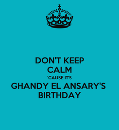 Poster: DON'T KEEP CALM 'CAUSE IT'S GHANDY EL ANSARY'S  BIRTHDAY
