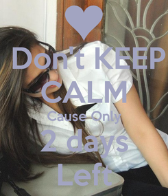 Poster:  Don't KEEP CALM Cause Only 2 days Left