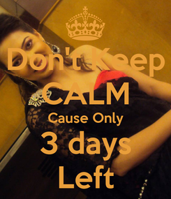 Poster: Don't Keep CALM Cause Only 3 days Left