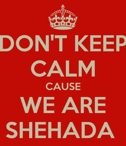 Poster: DON'T KEEP CALM CAUSE WE ARE SHEHADA