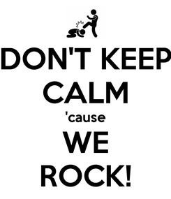 Poster: DON'T KEEP CALM 'cause WE ROCK!