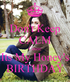 Poster: Don't Keep CALM Couse Its My Honey's BIRTHDAY