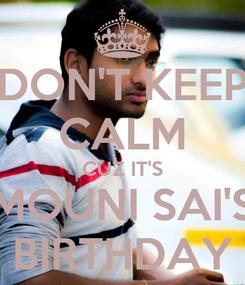 Poster: DON'T KEEP CALM CUZ IT'S MOUNI SAI'S BIRTHDAY