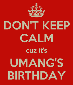 Poster: DON'T KEEP CALM cuz it's UMANG'S BIRTHDAY