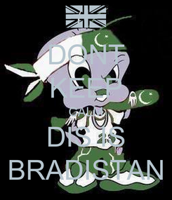 Poster: DONT KEEP CALM DIS IS BRADISTAN