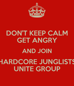 Poster: DON'T KEEP CALM GET ANGRY AND JOIN HARDCORE JUNGLISTS UNITE GROUP