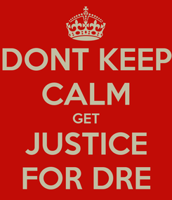 Poster: DONT KEEP CALM GET JUSTICE FOR DRE