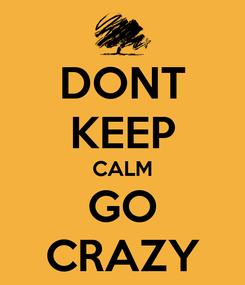 Poster: DONT KEEP CALM GO CRAZY