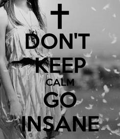Poster: DON'T  KEEP CALM GO INSANE