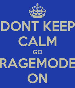 Poster: DONT KEEP CALM GO RAGEMODE ON