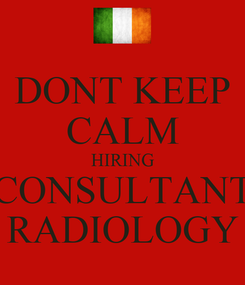 Poster: DONT KEEP CALM HIRING CONSULTANT RADIOLOGY