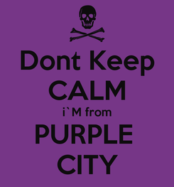 Poster: Dont Keep CALM i`M from PURPLE  CITY