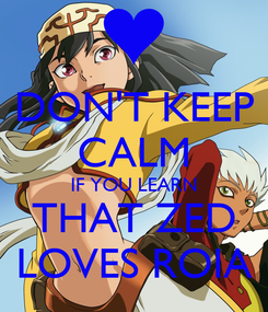 Poster: DON'T KEEP CALM IF YOU LEARN THAT ZED LOVES ROIA