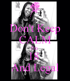Poster: Don't Keep CALM I'm  18  And Legal