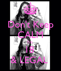 Poster: Don't Keep CALM I'm  18  & LEGAL