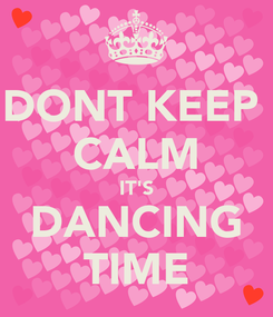 Poster: DONT KEEP  CALM IT'S DANCING TIME