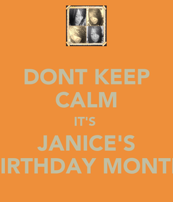 Poster: DONT KEEP CALM IT'S  JANICE'S BIRTHDAY MONTH