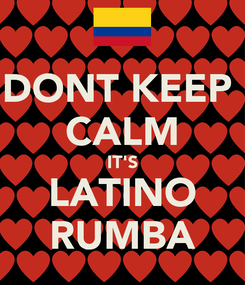 Poster: DONT KEEP  CALM IT'S LATINO RUMBA