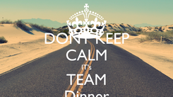 Poster: DONT KEEP CALM IT's TEAM Dinner