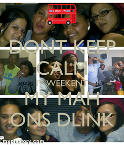Poster: DONT KEEP CALM IT WEEKENT MY MAH ONS DLINK