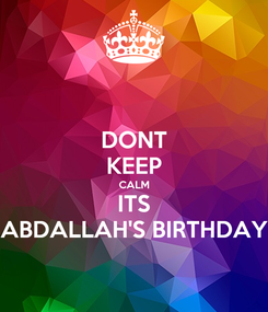 Poster: DONT KEEP CALM ITS ABDALLAH'S BIRTHDAY
