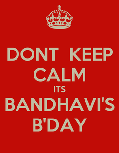 Poster: DONT  KEEP CALM ITS BANDHAVI'S B'DAY