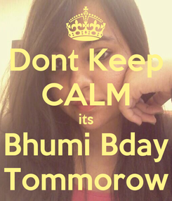 Poster: Dont Keep CALM its Bhumi Bday Tommorow