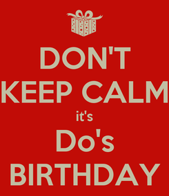 Poster: DON'T KEEP CALM it's Do's BIRTHDAY