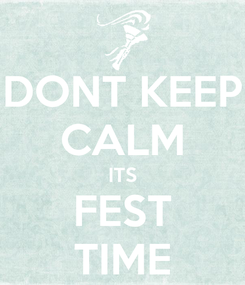 Poster: DONT KEEP CALM ITS FEST TIME