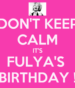 Poster: DON'T KEEP CALM IT'S FULYA'S  BIRTHDAY !