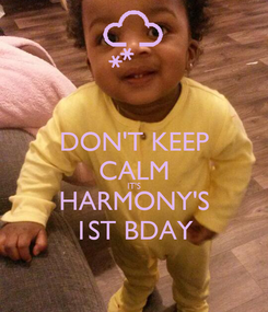 Poster: DON'T KEEP CALM IT'S HARMONY'S 1ST BDAY