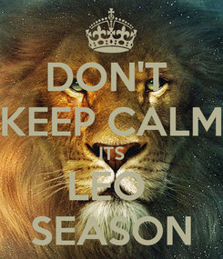 Poster: DON'T  KEEP CALM ITS LEO  SEASON