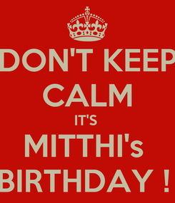 Poster: DON'T KEEP CALM IT'S  MITTHI's  BIRTHDAY !