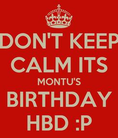 Poster: DON'T KEEP CALM ITS MONTU'S BIRTHDAY HBD :P