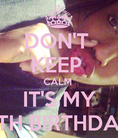 Poster: DON'T  KEEP  CALM  IT'S MY 17TH BIRTHDAY