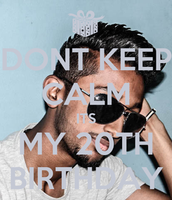 Poster: DONT KEEP CALM ITS MY 20TH BIRTHDAY