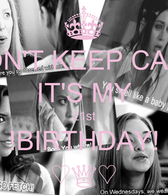 Poster: DON'T KEEP CALM IT'S MY 21st !BIRTHDAY! ♡♕♡