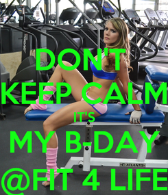 Poster: DON'T  KEEP CALM IT'S MY B-DAY @FIT 4 LIFE