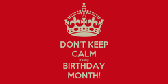 Poster: DON'T KEEP CALM it's my BIRTHDAY MONTH!