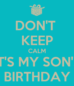 Poster: DON'T  KEEP CALM IT'S MY SON'S BIRTHDAY