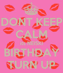 Poster: DONT KEEP CALM its NEISKI BIRTHDAY TURN UP