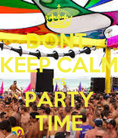 Poster: DONT  KEEP CALM ITS PARTY TIME