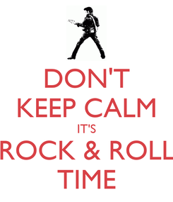 Poster: DON'T KEEP CALM IT'S ROCK & ROLL TIME