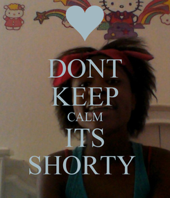 Poster: DONT KEEP CALM ITS SHORTY