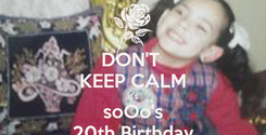Poster: DON'T  KEEP CALM it's soOo's 20th Birthday