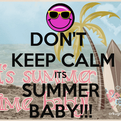 Poster: DON'T   KEEP CALM ITS SUMMER BABY!!!