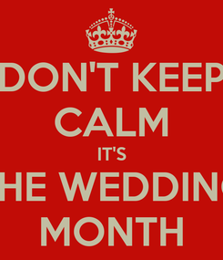 Poster: DON'T KEEP CALM IT'S THE WEDDING MONTH